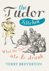 The Tudor Kitchen: What the Tudors Ate & Drank Cover Image