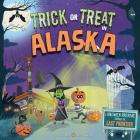 Trick or Treat in Alaska: A Halloween Adventure Through the Last Frontier Cover Image