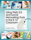 Using Web 2.0 and Social Networking Tools in the K-12 Classroom Cover Image
