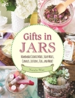 Gifts in Jars: Homemade Cookie Mixes, Soup Mixes, Candles, Lotions, Teas, and More! Cover Image