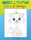 Unisci I Punini E Colora Le Immagini: Libro Adatto ai Bambini dai 4 a 8 anni, Dinosauri, Unicorni, Camion, Macchine, Animali Cover Image