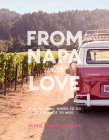 From Napa with Love: Who to Know, Where to Go, and What Not to Miss Cover Image