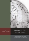 Selling the True Time: Nineteenth Century Timekeeping in America Cover Image