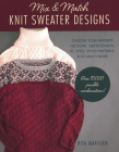 Mix and Match Knit Sweater Designs: Choose Your Favorite Neckline, Sleeve Length, Fit and Style, Stitch Patterns, & So Much More * Over 70,000 Possibl Cover Image