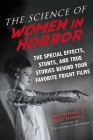 The Science of Women in Horror: The Special Effects, Stunts, and True Stories Behind Your Favorite Fright Films Cover Image