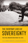 Everyday Lives of Sovereignty: Political Imagination Beyond the State Cover Image