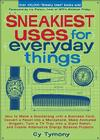 Sneakiest Uses for Everyday Things: How to Make a Boomerang with a Business Card, Convert a Pencil into a Microphone and more (Sneaky Books #3) Cover Image