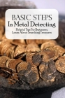 Basic Steps In Metal Detecting: Helpful Tips For Beginners, Learn About Searching Treasures: Advanced Metal Detecting Tips Cover Image