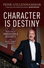 Character Is Destiny: Reflections on Innovation & Integrity from Volvo's Longest Serving CEO Cover Image