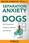 Separation Anxiety in Dogs - Next Generation Treatment Protocols and Practices Cover Image