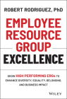 Employee Resource Group Excellence: Grow High Performing Ergs to Enhance Diversity, Equality, Belonging, and Business Impact Cover Image