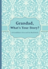Grandad, What's Your Story?: A Grandfather's Give and Get Back Book. Cover Image