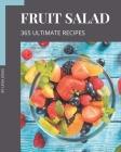 365 Ultimate Fruit Salad Recipes: Not Just a Fruit Salad Cookbook! Cover Image