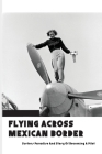 Flying Across Mexican Border: Surfers Paradise And Story Of Becoming A Pilot: Books About Travel And Self-Discovery Cover Image