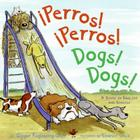 Perros! Perros!/Dogs! Dogs!: Bilingual Spanish-English Children's book Cover Image