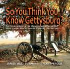 So You Think You Know Gettysburg?: The Stories Behind the Monuments and the Men Who Fought One of America's Most Epic Battles Cover Image