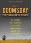The Doomsday Prepping Crash Course: The Ultimate Prepper's Guide to Getting Prepared When You're on a Tight Budget Cover Image