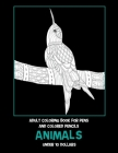 Adult Coloring Book for Pens and Colored Pencils - Animals - Under 10 Dollars Cover Image