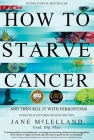 How to Starve Cancer: Without Starving Yourself Second Edition Cover Image