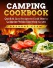 Camping Cookbook: Quick & Easy Recipes to Cook Over a Campfire While Enjoying Nature Cover Image