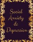 Social Anxiety and Depression Workbook: Ideal and Perfect Gift for Social Anxiety and Depression Workbook Best Social Anxiety and Depression Workbook Cover Image