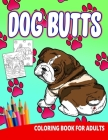 Dog Butts Coloring Book For Adults: Butthole Funny Gag Gifts Unique White Elephant Werid Stuff Animals Relaxation Lover Pranks Cover Image