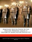 Armchair Soccer Guide to the English Premiere League: A History of Manchester United F.C. Cover Image