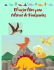 El mejor libro para Colorear de Dinosaurios: divertido libro para colorear para niños y niñas con 50 adorables páginas de dinosaurios para que los niñ Cover Image