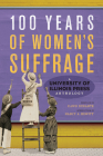 100 Years of Women's Suffrage: A University of Illinois Press Anthology Cover Image
