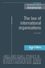 The Law of International Organisations: Third Edition (Melland Schill Studies in International Law) Cover Image