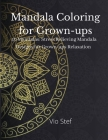 Mandala coloring for Grown-ups: An Grown-ups Coloring Book Featuring Beautiful Mandalas Designed to Soothe the Soul, Stress Relieving Mandala Designs Cover Image