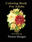 Coloring Book For adults - Stress Relieving Flower Designs: An Adult Coloring Book with Bouquets, Wreaths, Swirls, Patterns, Decorations, Inspirationa Cover Image