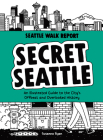 Secret Seattle (Seattle Walk Report): An Illustrated Guide to the City's Offbeat and Overlooked History Cover Image