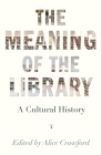 The Meaning of the Library: A Cultural History Cover Image