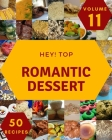 Hey! Top 50 Romantic Dessert Recipes Volume 11: Not Just a Romantic Dessert Cookbook! Cover Image