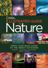 National Geographic Illustrated Guide to Nature: From Your Back Door to the Great Outdoors Cover Image
