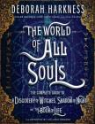 The World of All Souls: The Complete Guide to A Discovery of Witches, Shadow of Night, and The Book of Life (All Souls Trilogy) Cover Image