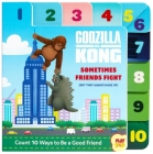 Godzilla vs. Kong: Sometimes Friends Fight: (But They Always Make Up) (Friendship Books for Kids, Kindness Books, Counting Books, Pop Culture Board Books, PlayPop) Cover Image