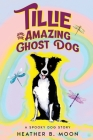 Tillie and the Amazing Ghost Dog: A Spooky Dog Story Cover Image