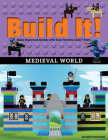 Build It! Medieval World: Make Supercool Models with Your Favorite Lego(r) Parts (Brick Books) Cover Image