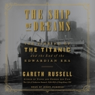 The Ship of Dreams: The Sinking of the Titanic and the End of the Edwardian Era Cover Image