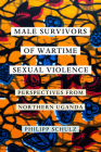 Male Survivors of Wartime Sexual Violence: Perspectives from Northern Uganda Cover Image
