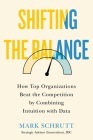 Shifting the Balance: How Top Organizations Beat the Competition by Combining Intuition with Data Cover Image
