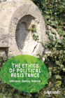The Ethics of Political Resistance: Althusser, Badiou, Deleuze Cover Image