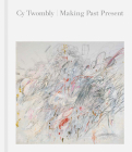 Cy Twombly: Making Past Present Cover Image