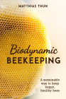 Biodynamic Beekeeping: A Sustainable Way to Keep Happy, Healthy Bees Cover Image