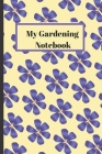 My Gardening Notebook: Beautiful handy 6 x 9 120 page notebook for all your gardening needs. Featuring a lovely white Lily Cover Image