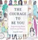 The Courage to be You: Empowering Notes for Girls and Women Cover Image