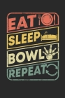 Eat sleep Bowl repeat: Bowling Score Sheets, Bowling Game Record Book, Scoring Journal Notebook For League Bowlers & Bowling Coach, Record Ke Cover Image