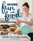 Stirring Up Fun with Food: Over 115 Simple, Delicious Ways to Be Creative in the Kitchen Cover Image